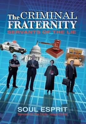The Criminal Fraternity: Servants of the Lie (Hardback)