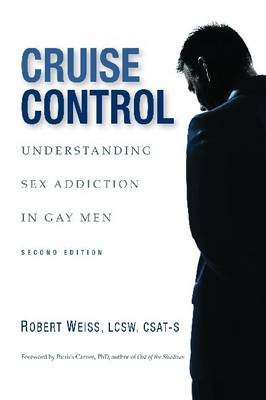 Cruise Control: Understanding Sex Addiction in Gay Men (Paperback)