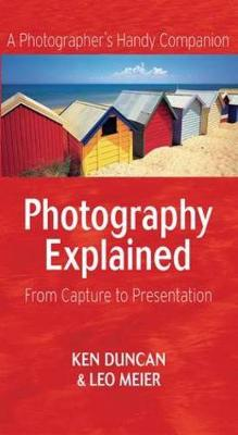 Photography Explained : From Capture to Presentation (Paperback)