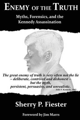 Enemy of the Truth, Myths, Forensics, and the Kennedy Assassination (Paperback)