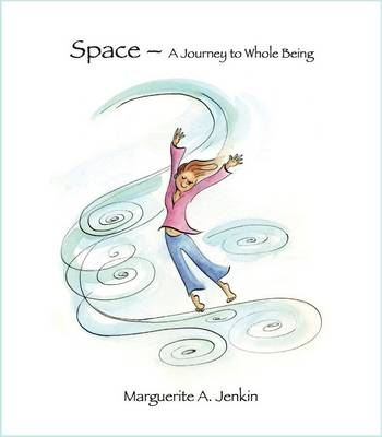 Space - a Journey to Whole Being (Paperback)