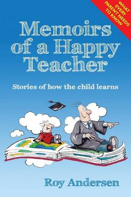 Cover Memoirs of a Happy Teacher: Stories of How a Child Learns - Preparing the 21st Century Child 6