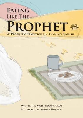 Eating Like the Prophet: 40 Prophetic Traditions in Poetic English - Just Like the Prophet 1 (Paperback)