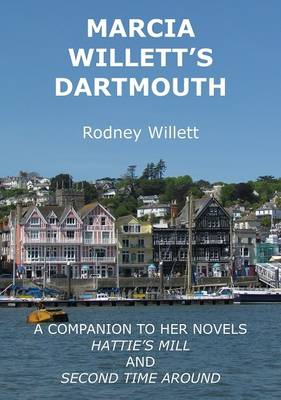 Marcia Willett's Dartmouth: A Companion to Her Novels Hattie's Mill and Second Time Around (Paperback)