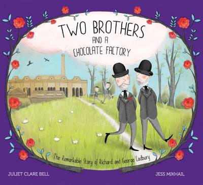 Two Brothers and a Chocolate Factory: The Remarkable Story of Richard and George Cadbury (Hardback)