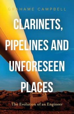 Cover Clarinets, Pipelines and Unforeseen Places: The Evolution of an Engineer