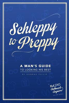 Cover Schleppy to Preppy: A Man's Guide to Looking His Best