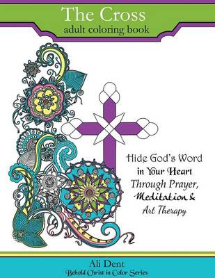Cover The Cross Adult Coloring Book: Hide God's Word in Your Heart Through Prayer, Meditation and Art Therapy - Behold Christ in Color 1