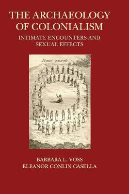 The Archaeology of Colonialism: Intimate Encounters and Sexual Effects (Hardback)