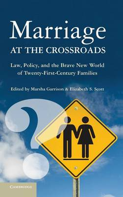 Marriage at the Crossroads: Law, Policy, and the Brave New World of Twenty-first-century Families (Hardback)