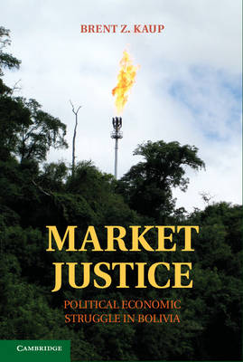 Market Justice: Political Economic Struggle in Bolivia (Hardback)