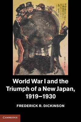 World War I and the Triumph of a New Japan, 1919-1930 - Studies in the Social and Cultural History of Modern Warfare 39 (Hardback)
