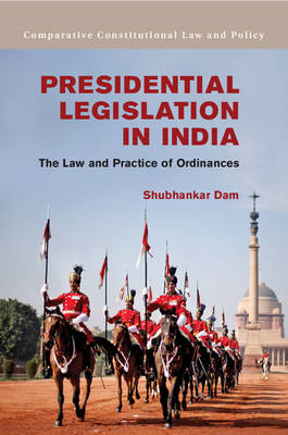 Presidential Legislation in India: The Law and Practice of Ordinances - Comparative Constitutional Law and Policy (Hardback)