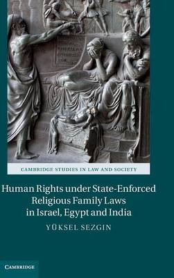 Human Rights Under State-Enforced Religious Family Laws in Israel, Egypt, and India - Cambridge Studies in Law and Society (Hardback)