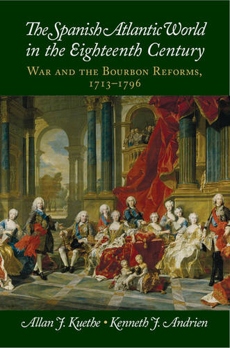 The Spanish Atlantic World in the Eighteenth Century: War and the Bourbon Reforms, 1713-1796 - New Approaches to the Americas (Hardback)