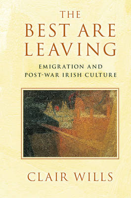 The Best are Leaving: Emigration and Post-War Irish Culture (Hardback)
