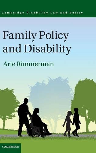 Family Policy and Disability - Cambridge Disability, Law and Policy Series (Hardback)
