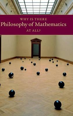 Why is There Philosophy of Mathematics at All? (Hardback)