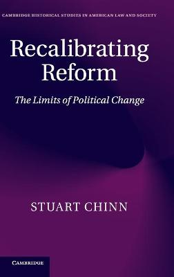Recalibrating Reform: The Limits of Political Change - Cambridge Historical Studies in American Law and Society (Hardback)