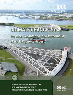 Climate Change 2014 - Impacts, Adaptation and Vulnerability: Part B, Volume 2: Regional Aspects: Volume 2: Working Group II Contribution to the IPCC Fifth Assessment Report (Hardback)