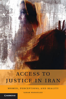 Access to Justice in Iran: Women, Perceptions, and Reality (Hardback)