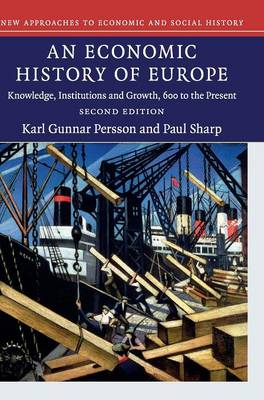 An Economic History of Europe: Knowledge, Institutions and Growth, 600 to the Present - New Approaches to Economic and Social History (Hardback)