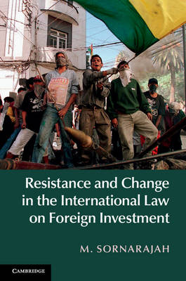 Resistance and Change in the International Law on Foreign Investment (Hardback)