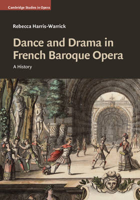 Cover Dance and Drama in French Baroque Opera: A History - Cambridge Studies in Opera