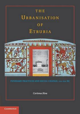 The Urbanisation of Etruria: Funerary Practices and Social Change, 700-600 BC (Paperback)