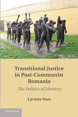 Transitional Justice in Post-Communist Romania: The Politics of Memory (Paperback)