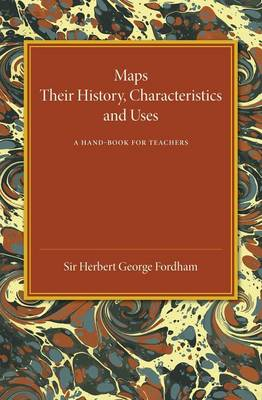 Maps: Their History, Characteristics and Uses: A Hand-Book for Teachers (Paperback)