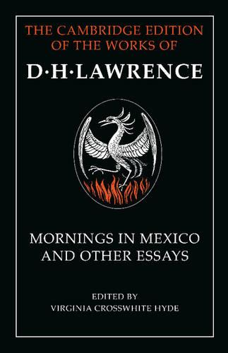 Mornings in Mexico and Other Essays - The Cambridge Edition of the Works of D. H. Lawrence (Paperback)