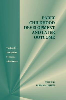 Early Childhood Development and Later Outcome - The Jacobs Foundation Series on Adolescence (Paperback)
