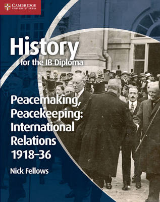 History for the IB Diploma: Peacemaking, Peacekeeping: International Relations 1918-36 - IB Diploma (Paperback)