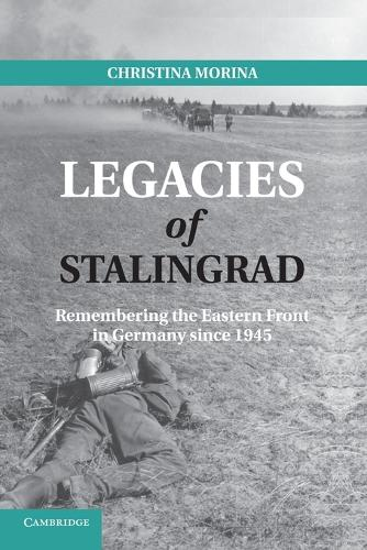 Legacies of Stalingrad: Remembering the Eastern Front in Germany Since 1945 (Paperback)