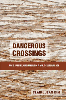 Dangerous Crossings: Race, Species, and Nature in a Multicultural Age (Paperback)
