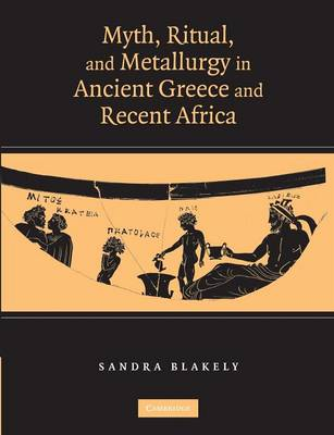 Myth, Ritual and Metallurgy in Ancient Greece and Recent Africa (Paperback)