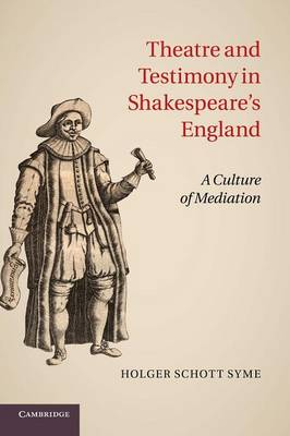 Theatre and Testimony in Shakespeare's England: A Culture of Mediation (Paperback)