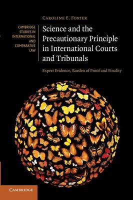 Science and the Precautionary Principle in International Courts and Tribunals: Expert Evidence, Burden of Proof and Finality - Cambridge Studies in International and Comparative Law 79 (Paperback)
