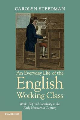 An Everyday Life of the English Working Class: Work, Self and Sociability in the Early Nineteenth Century (Paperback)