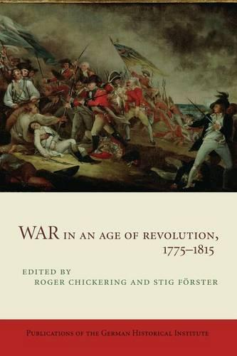 War in an Age of Revolution, 1775-1815 - Publications of the German Historical Institute (Paperback)