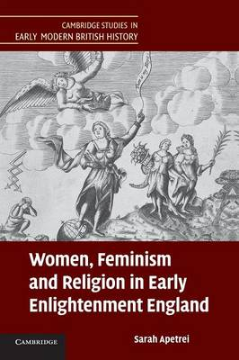 Women, Feminism and Religion in Early Enlightenment England - Cambridge Studies in Early Modern British History (Paperback)