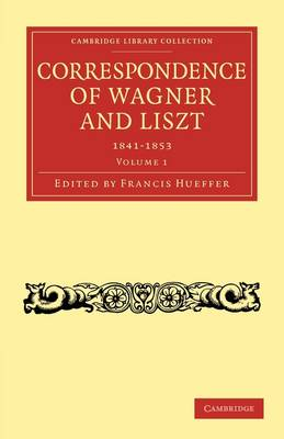 Correspondence of Wagner and Liszt - Cambridge Library Collection - Music (Paperback)