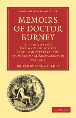 Memoirs of Doctor Burney: Arranged from His Own Manuscripts, from Family Papers, and from Personal Recollections - Cambridge Library Collection - Music (Paperback)