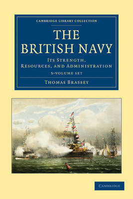 The British Navy 5 Volume Set: Its Strength, Resources, and Administration - Cambridge Library Collection - Naval and Military History (Multiple copy pack)