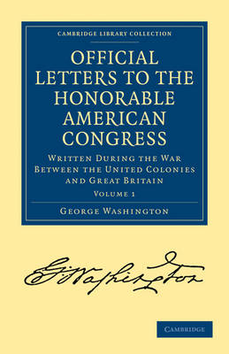 Official Letters to the Honorable American Congress: Written During the War Between the United Colonies and Great Britain - Cambridge Library Collection - North American History (Paperback)