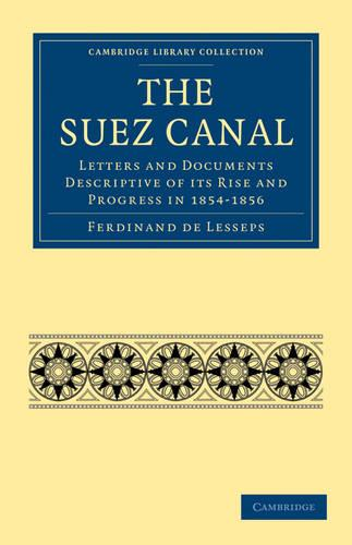The Suez Canal: Letters and Documents Descriptive of Its Rise and Progress in 1854-1856 - Cambridge Library Collection - Technology (Paperback)