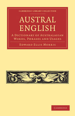 Austral English: A Dictionary of Australasian Words, Phrases and Usages - Cambridge Library Collection - Linguistics (Paperback)