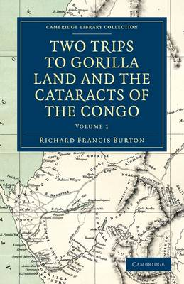 Two Trips to Gorilla Land and the Cataracts of the Congo - Cambridge Library Collection - African Studies (Paperback)