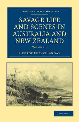 Savage Life and Scenes in Australia and New Zealand: Being an Artist's Impressions of Countries and People at the Antipodes - Cambridge Library Collection - History of Oceania (Paperback)